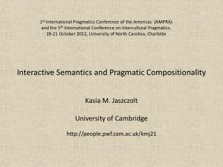 Interactive Semantics and Pragmatic Compositionality Kasia  M. Jaszczolt University of Cambridge