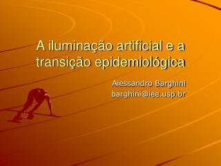 A iluminação artificial e a transição epidemiológica