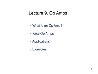 What is an Op Amp?  Ideal Op Amps  Applications  Examples