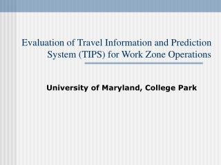 Evaluation of Travel Information and Prediction System (TIPS) for Work Zone Operations