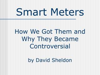 Smart Meters How We Got Them and Why They Became Controversial by David Sheldon