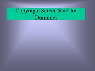 Copying a Screen Shot for Dummies