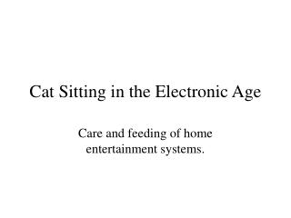 Cat Sitting in the Electronic Age