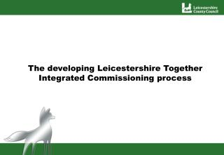 The developing Leicestershire Together Integrated Commissioning process