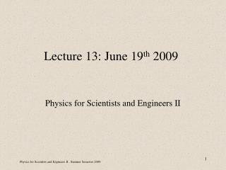 Lecture 13: June 19 th  2009