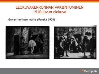 ELOKUVAKERRONNAN VAKIINTUMINEN 1910-luvun elokuva