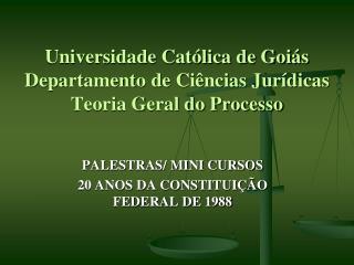 Universidade Católica de Goiás Departamento de Ciências Jurídicas Teoria Geral do Processo
