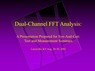 Dual-Channel FFT Analysis: A Presentation Prepared for Syn-Aud-Con:  Test and Measurement Seminars