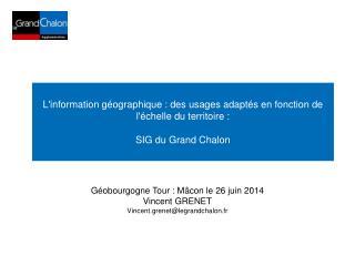 Géobourgogne Tour : Mâcon le 26 juin 2014 Vincent GRENET Vincent.grenet@legrandchalon.fr