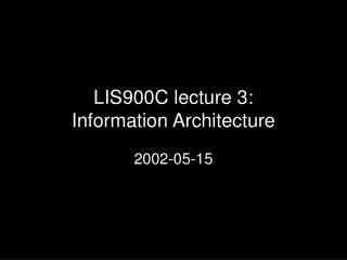 LIS900C  lecture 3: Information Architecture