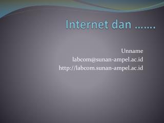 Internet  dan  …….