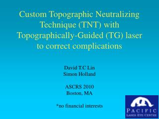 Custom Topographic Neutralizing Technique TNT with Topographically-Guided TG laser to correct complications