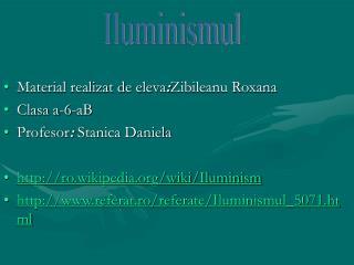Material realizat de eleva : Zibileanu Roxana  Clasa a-6-aB   Profesor :  Stanica Daniela
