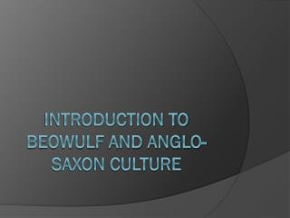 Introduction to Beowulf and Anglo-Saxon culture