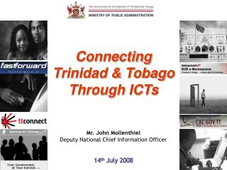 Connecting Trinidad  Tobago Through ICTs     Mr. John Mollenthiel Deputy National Chief Information Officer   14th July