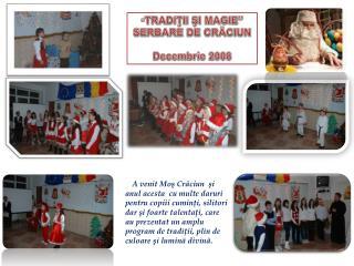 """"""" TRADIŢII ŞI MAGIE"""" SERBARE DE CRĂCIUN Decembrie  2008"""