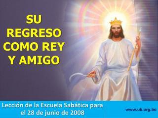 SU REGRESO COMO REY Y AMIGO
