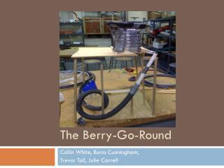 The Berry-Go-Round