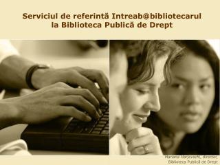 Serviciul de referint ă  Intreab@bibliotecarul la Biblioteca Public ă  de Drept
