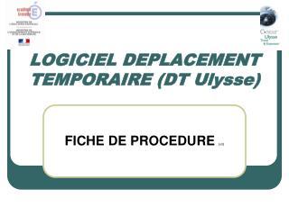 LOGICIEL DEPLACEMENT TEMPORAIRE (DT Ulysse)