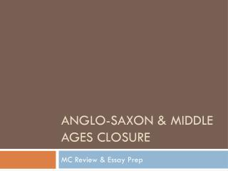 Anglo-Saxon & Middle Ages Closure