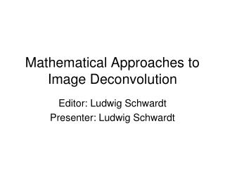 Mathematical Approaches to Image Deconvolution