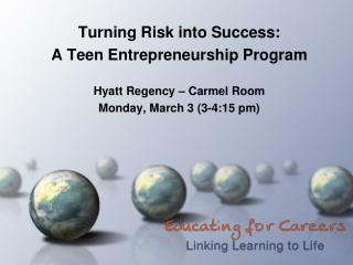 Turning Risk into Success:  A Teen Entrepreneurship Program Hyatt Regency – Carmel Room