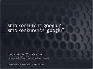 smo konkurenti googlu? smo konkurenčni googlu?