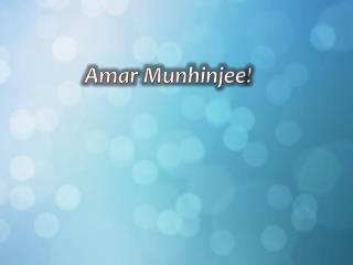 Amar  Munhinjee !