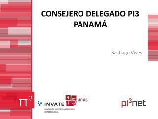 CONSEJERO DELEGADO  PI3 PANAMÁ