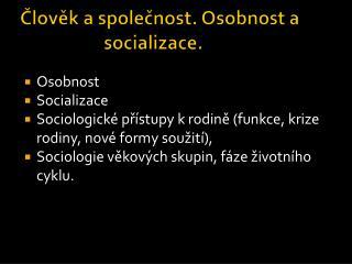 Člověk a společnost. Osobnost a                 socializace.