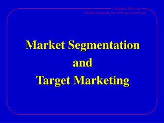 Market Segmentation and Target Marketing