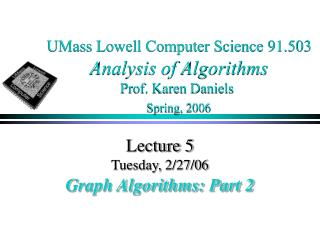 UMass Lowell Computer Science 91.503 Analysis of Algorithms Prof. Karen Daniels Spring, 2006