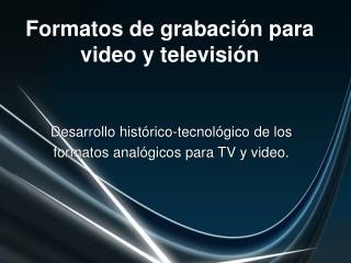 Formatos de grabación para video y televisión