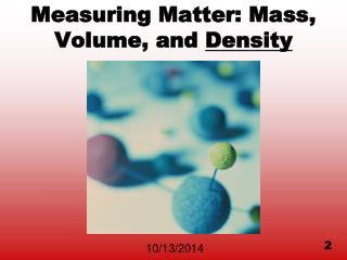 Measuring Matter: Mass, Volume, and  Density