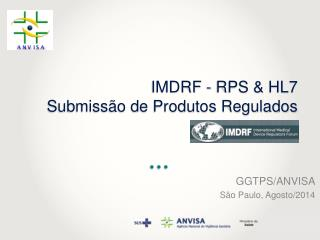 IMDRF - RPS & HL7 Submiss�o de Produtos Regulados