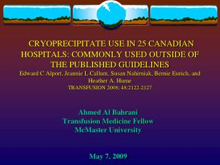 Ahmed Al  Bahrani Transfusion Medicine Fellow McMaster University May 7, 2009