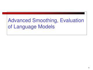 Advanced Smoothing, Evaluation of Language Models