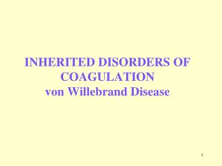 INHERITED DISORDERS OF COAGULATION von Willebrand Disease
