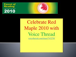 Celebrate Red Maple 2010 with  Voice Thread voicethread/share/743270/