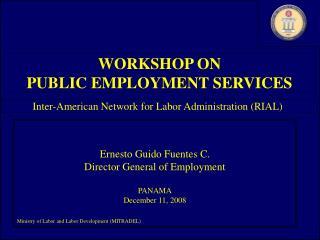 Ernesto Guido Fuentes C. Director General of Employment PANAMA December 11, 2008