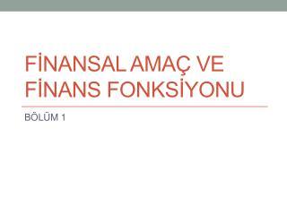 FİNANSAL AMAÇ VE FİNANS FONKSİYONU