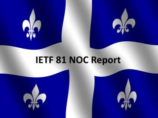 IETF 81 NOC Report