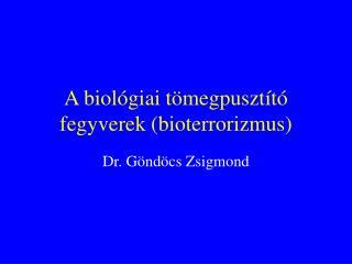 A biológiai tömegpusztító fegyverek (bioterrorizmus)