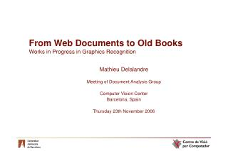 From Web Documents to Old Books Works in Progress in Graphics Recognition