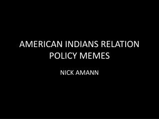 AMERICAN INDIANS RELATION POLICY MEMES