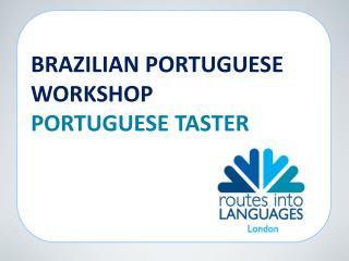 BRAZILIAN PORTUGUESE WORKSHOP PORTUGUESE TASTER