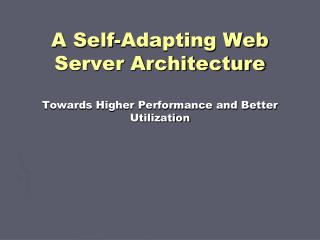 A Self-Adapting Web Server Architecture  Towards Higher Performance and Better Utilization