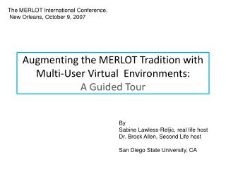 Augmenting the MERLOT Tradition with Multi-User Virtual  Environments: A Guided Tour