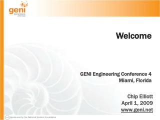 Welcome GENI Engineering Conference 4 Miami, Florida